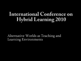 ICHL 2010 - Bebo White: Alternative Worlds as Teaching and Learning Environments